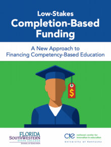 Low-Stakes Completion-Based Funding: A New Approach to Financing Competency-Based Education
